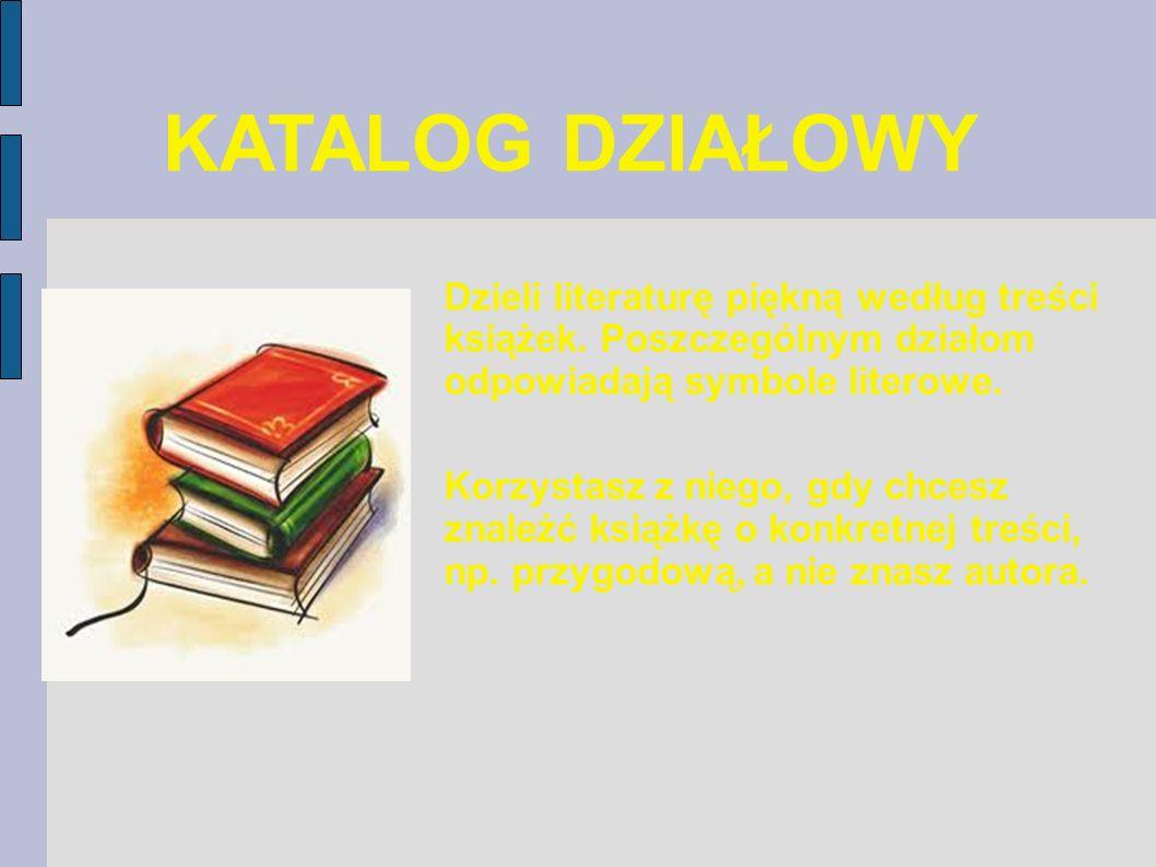 KATALOG DZIAŁOWYDzieli literaturę piękną według treści książek. Poszczególnym działom odpowiadają symbole literowe.