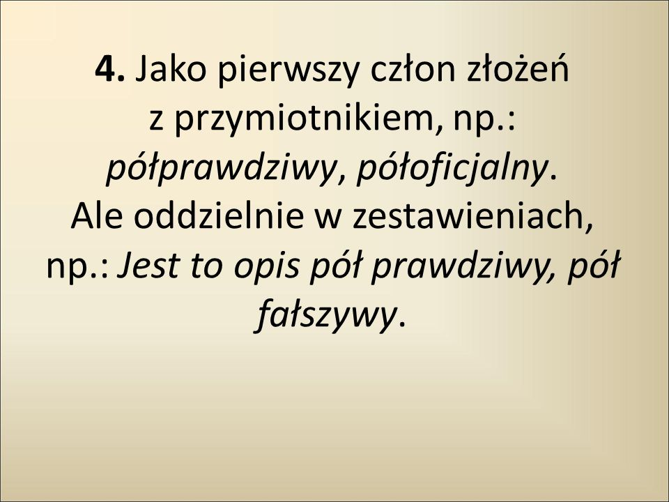 4. Jako pierwszy człon złożeń z przymiotnikiem, np