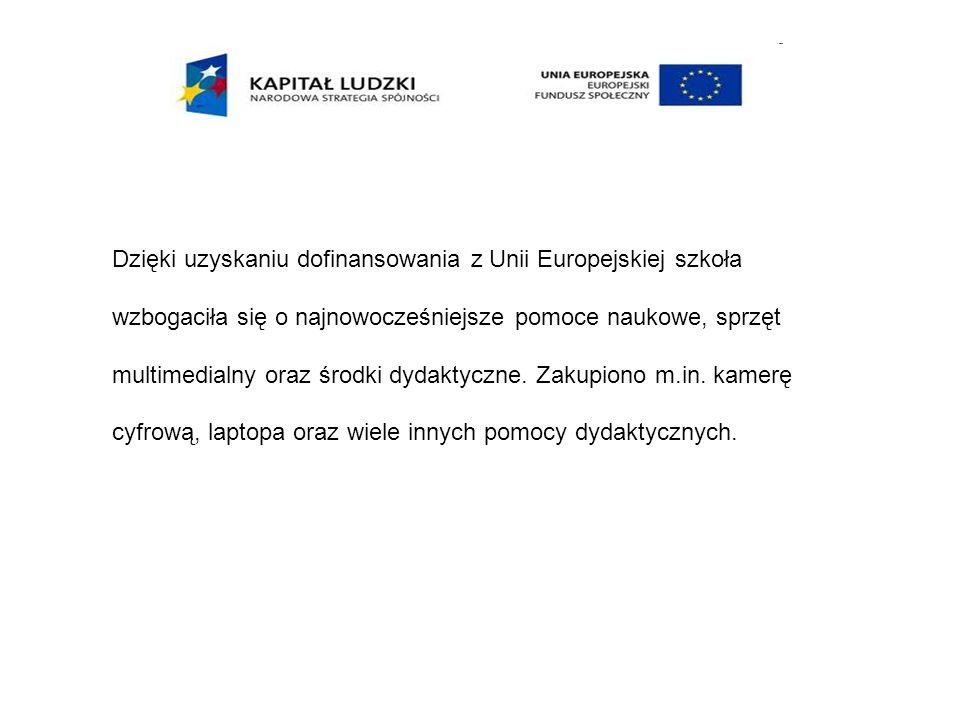 Dzięki uzyskaniu dofinansowania z Unii Europejskiej szkoła