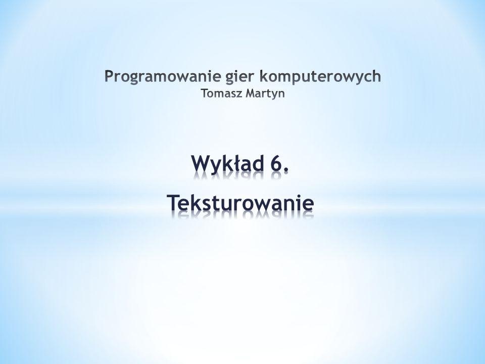 Programowanie gier komputerowych Tomasz Martyn