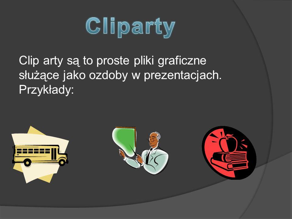 Cliparty Clip arty są to proste pliki graficzne służące jako ozdoby w prezentacjach. Przykłady: