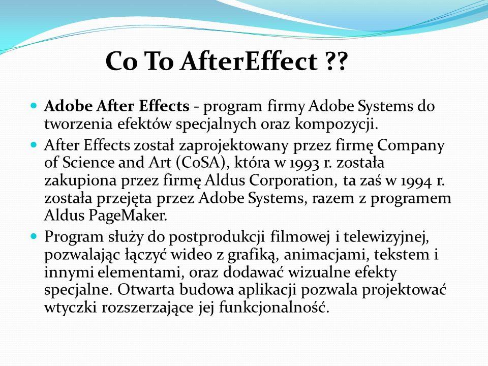 Co To AfterEffect Adobe After Effects - program firmy Adobe Systems do tworzenia efektów specjalnych oraz kompozycji.