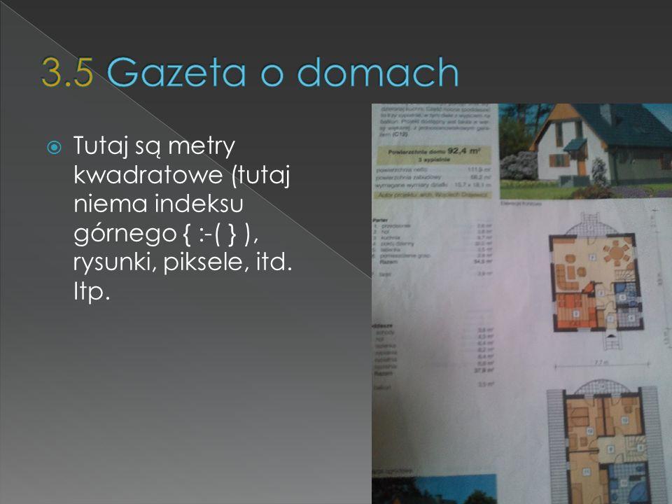 3.5 Gazeta o domach Tutaj są metry kwadratowe (tutaj niema indeksu górnego { :-( } ), rysunki, piksele, itd.