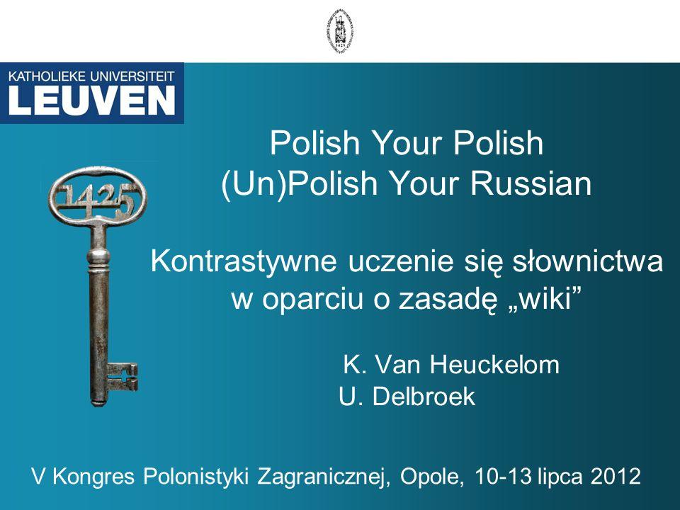 """Polish Your Polish (Un)Polish Your Russian Kontrastywne uczenie się słownictwa w oparciu o zasadę """"wiki K. Van Heuckelom U. Delbroek"""