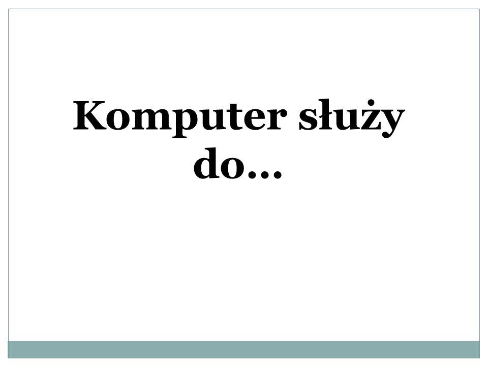 Komputer służy do…