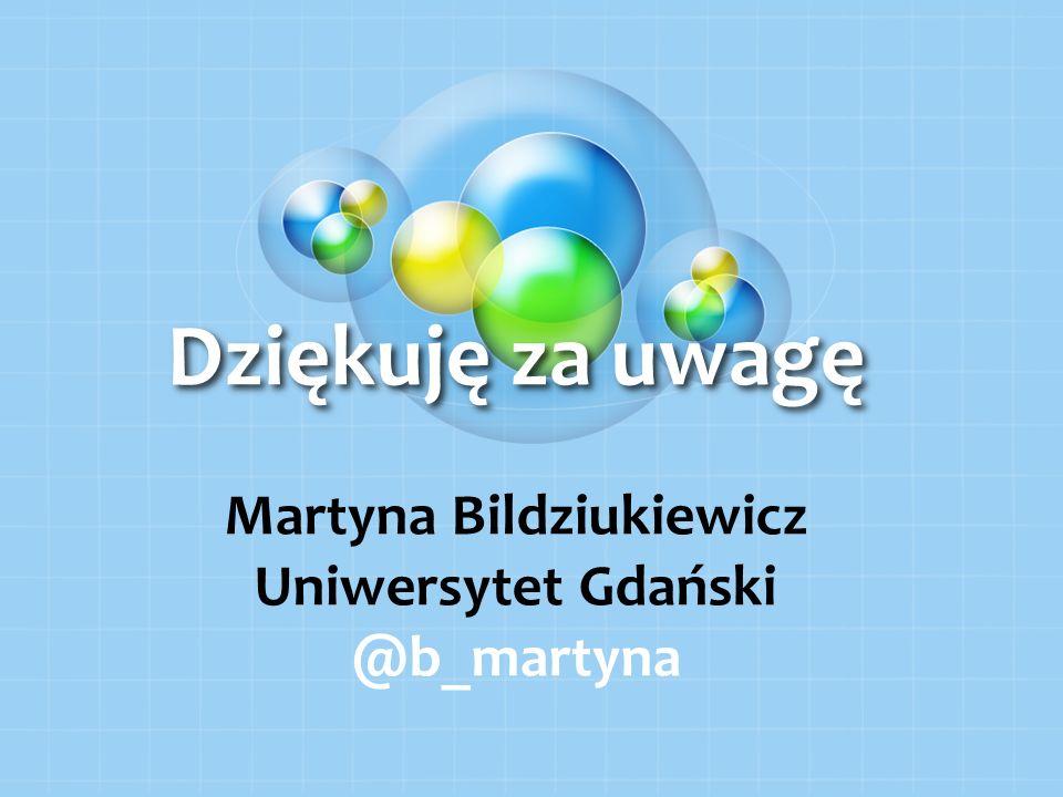 Dziękuję za uwagę Martyna Bildziukiewicz Uniwersytet Gdański @b_martyna