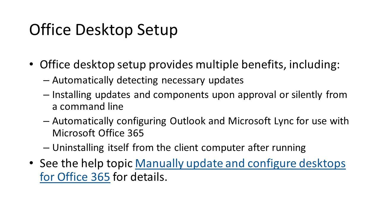 Office Desktop Setup Office desktop setup provides multiple benefits, including: Automatically detecting necessary updates.