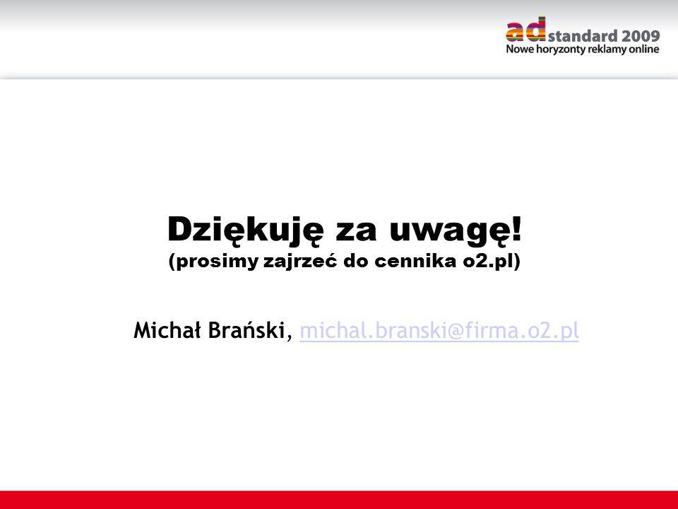 Dziękuję za uwagę! Michał Brański, michal.branski@firma.o2.pl