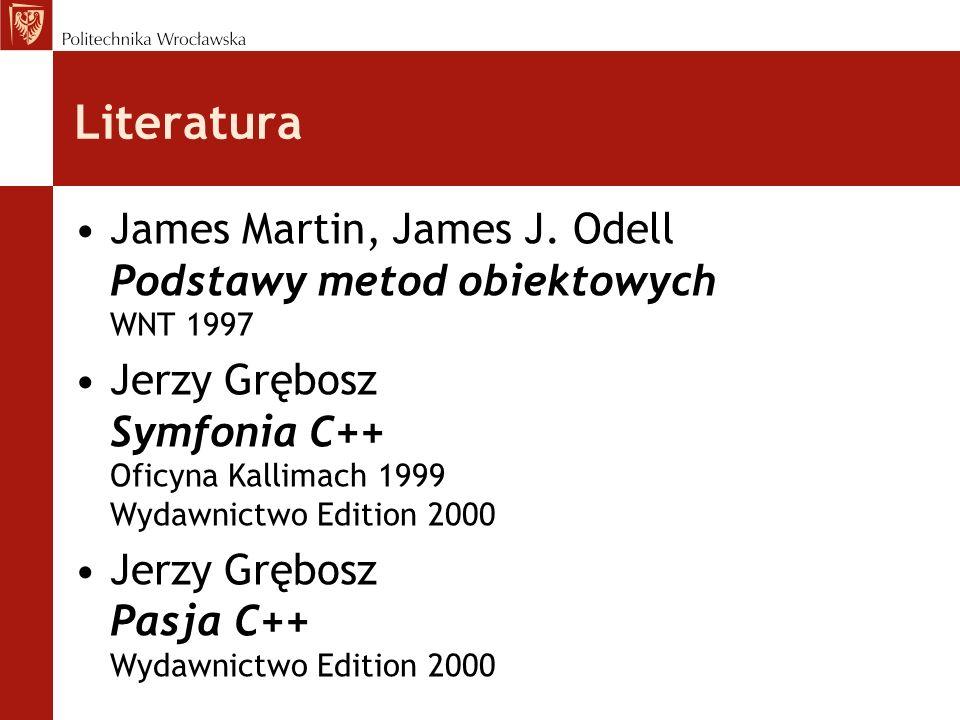 Literatura James Martin, James J. Odell Podstawy metod obiektowych WNT 1997.
