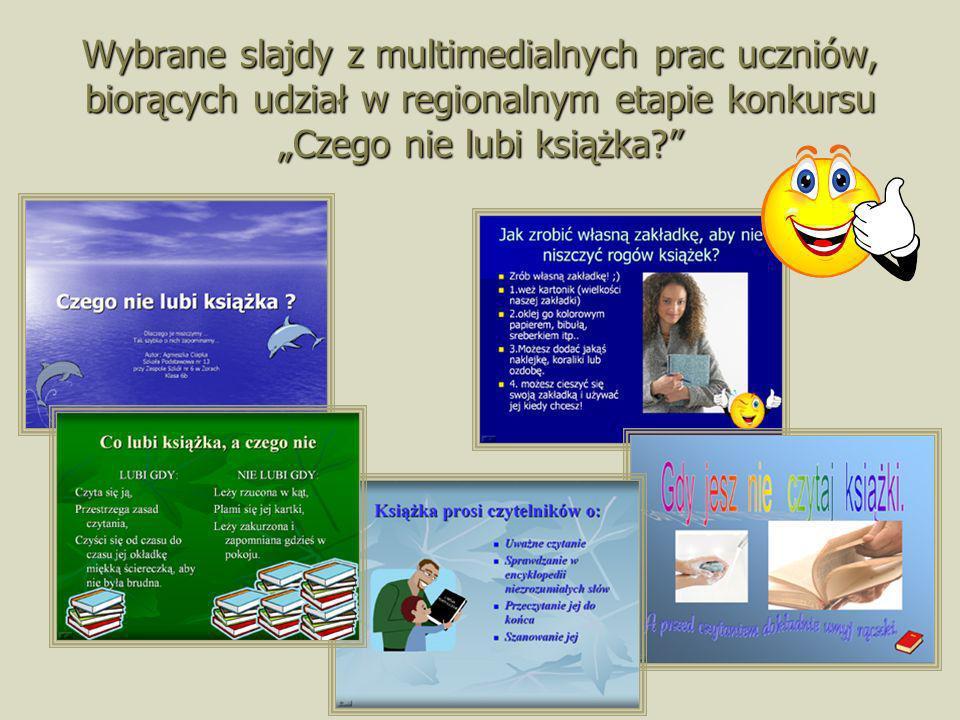 """Wybrane slajdy z multimedialnych prac uczniów, biorących udział w regionalnym etapie konkursu """"Czego nie lubi książka"""