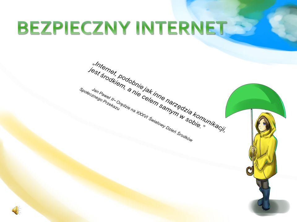 """BEZPIECZNY INTERNET """"Internet, podobnie jak inne narzędzia komunikacji, jest środkiem, a nie celem samym w sobie."""
