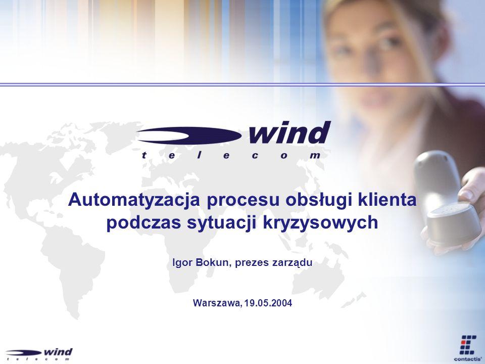 Automatyzacja procesu obsługi klienta podczas sytuacji kryzysowych Igor Bokun, prezes zarządu Warszawa, 19.05.2004