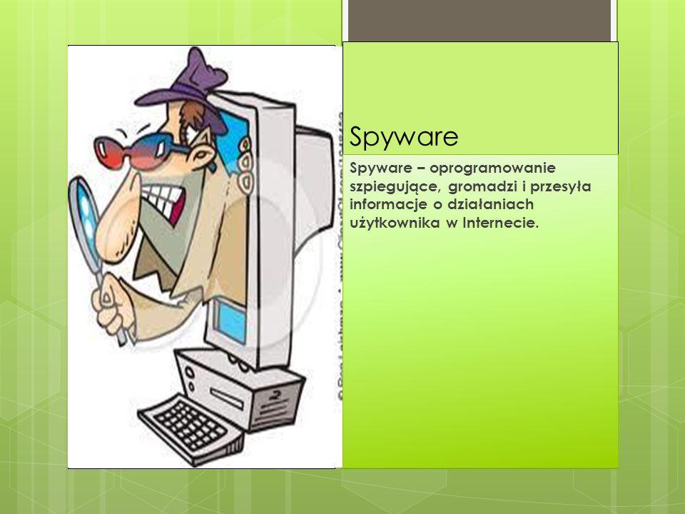 SpywareSpyware – oprogramowanie szpiegujące, gromadzi i przesyła informacje o działaniach użytkownika w Internecie.