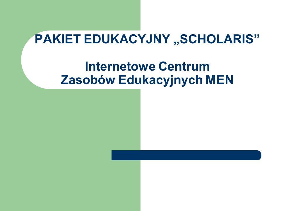 """PAKIET EDUKACYJNY """"SCHOLARIS Internetowe Centrum Zasobów Edukacyjnych MEN"""