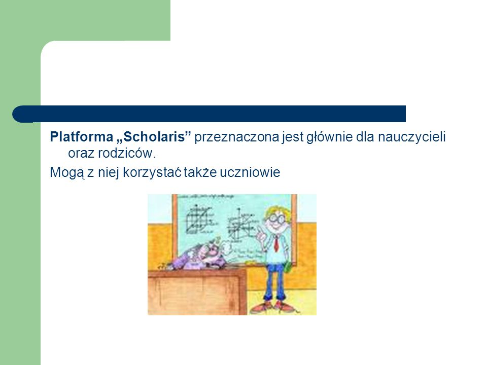 """Platforma """"Scholaris przeznaczona jest głównie dla nauczycieli oraz rodziców."""