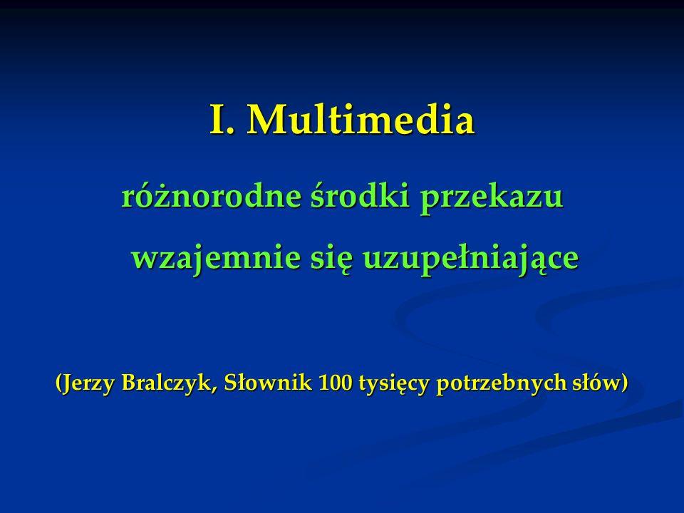 I. Multimedia różnorodne środki przekazu wzajemnie się uzupełniające