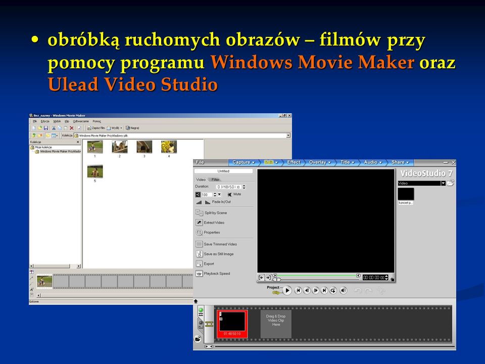 obróbką ruchomych obrazów – filmów przy pomocy programu Windows Movie Maker oraz Ulead Video Studio