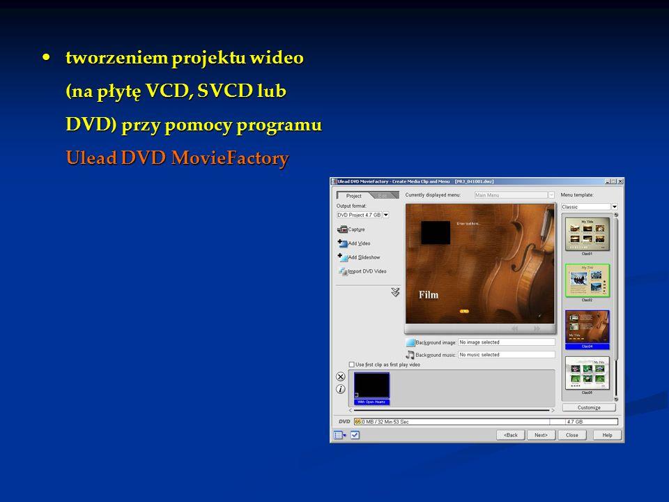 tworzeniem projektu wideo (na płytę VCD, SVCD lub DVD) przy pomocy programu Ulead DVD MovieFactory