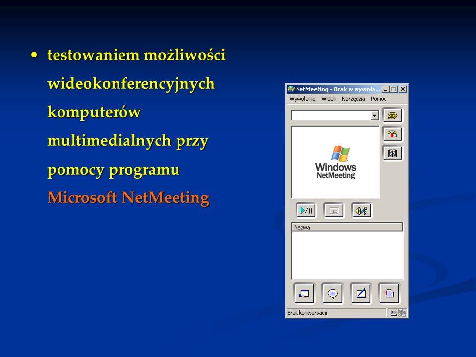 testowaniem możliwości wideokonferencyjnych komputerów multimedialnych przy pomocy programu Microsoft NetMeeting