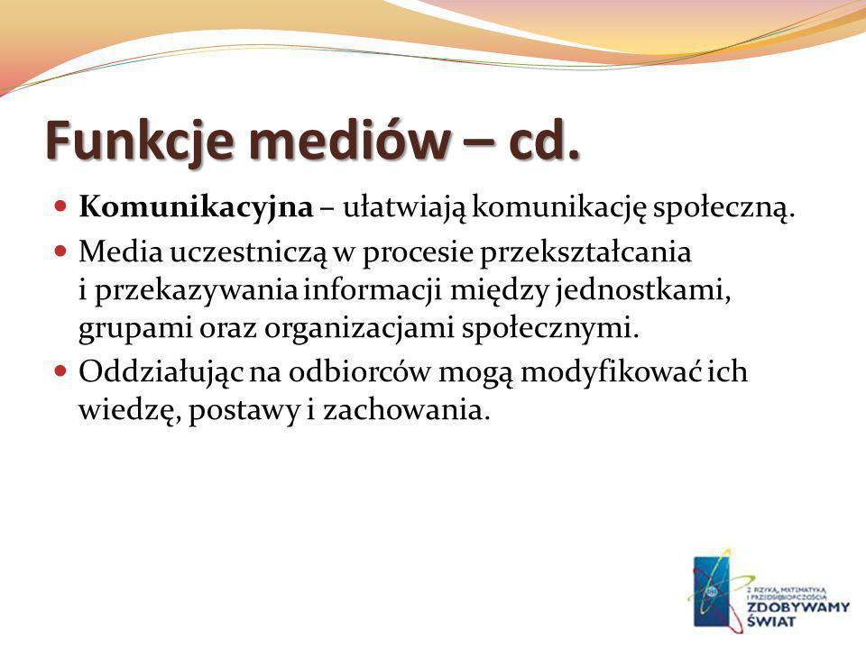 Funkcje mediów – cd. Komunikacyjna – ułatwiają komunikację społeczną.