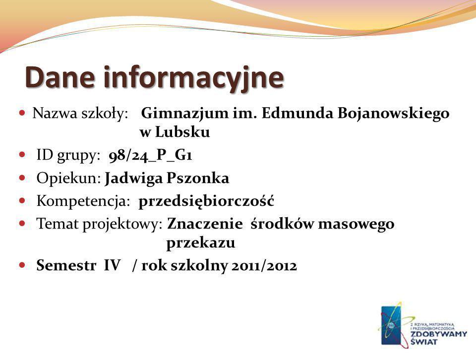 Dane informacyjne Nazwa szkoły: Gimnazjum im. Edmunda Bojanowskiego w Lubsku. ID grupy: 98/24_P_G1.