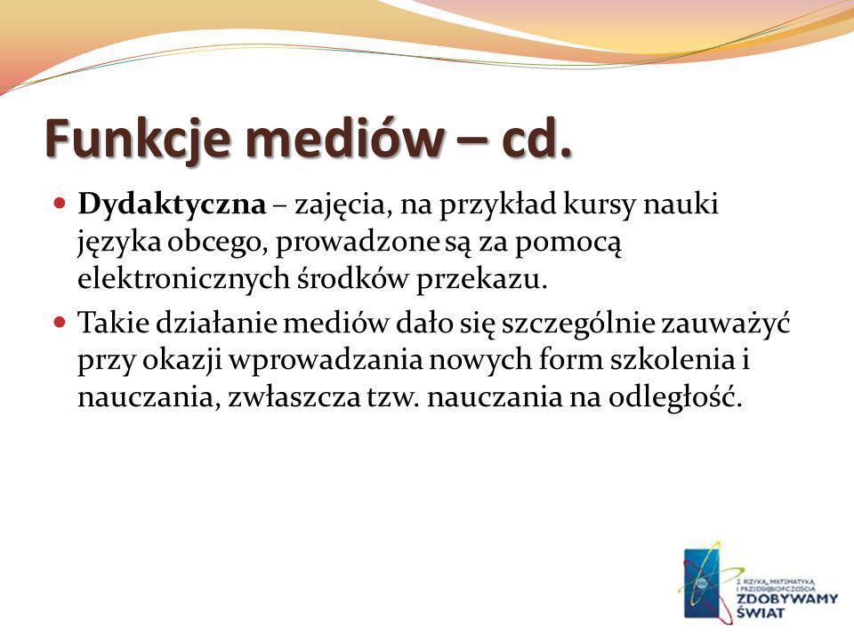 Funkcje mediów – cd. Dydaktyczna – zajęcia, na przykład kursy nauki języka obcego, prowadzone są za pomocą elektronicznych środków przekazu.