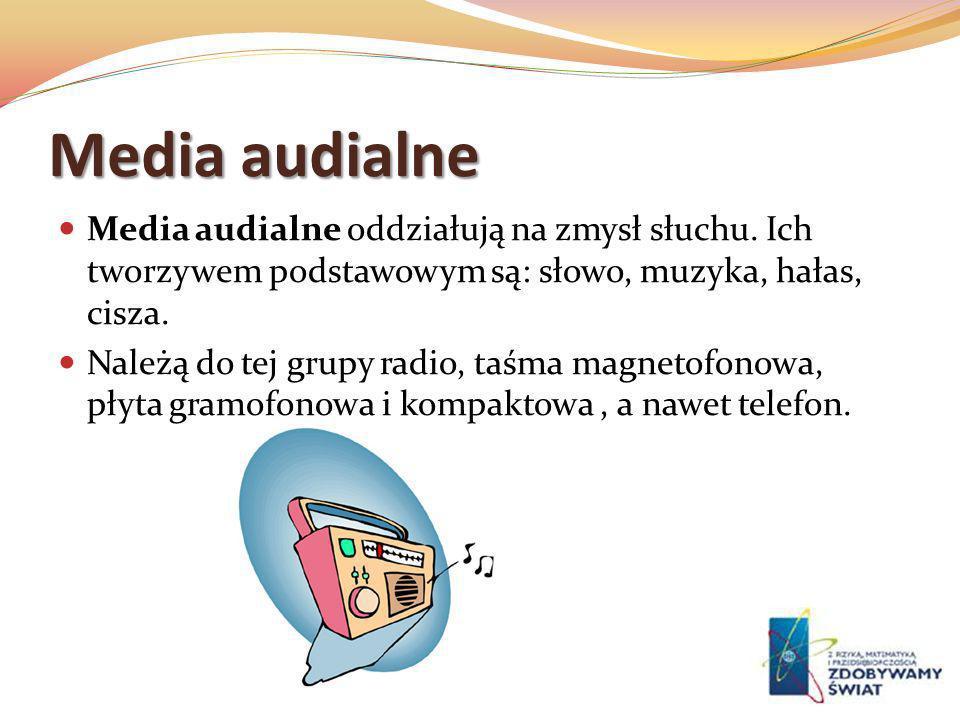 Media audialne Media audialne oddziałują na zmysł słuchu. Ich tworzywem podstawowym są: słowo, muzyka, hałas, cisza.