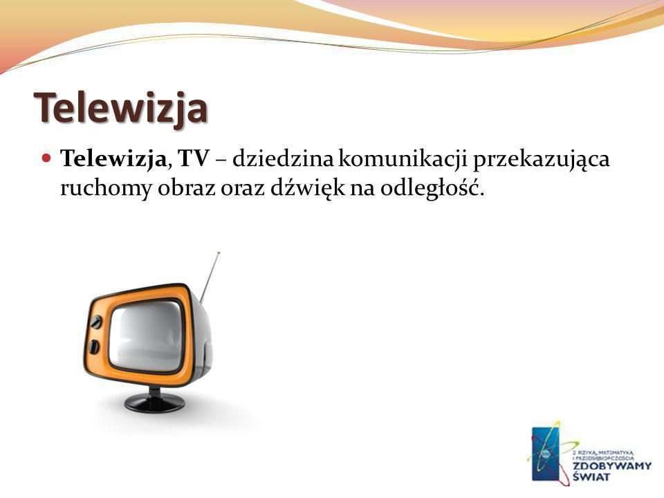 Telewizja Telewizja, TV – dziedzina komunikacji przekazująca ruchomy obraz oraz dźwięk na odległość.