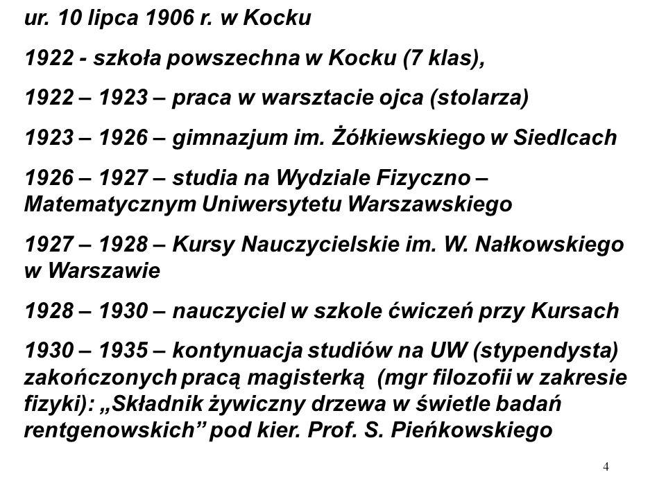 ur. 10 lipca 1906 r. w Kocku 1922 - szkoła powszechna w Kocku (7 klas), 1922 – 1923 – praca w warsztacie ojca (stolarza)