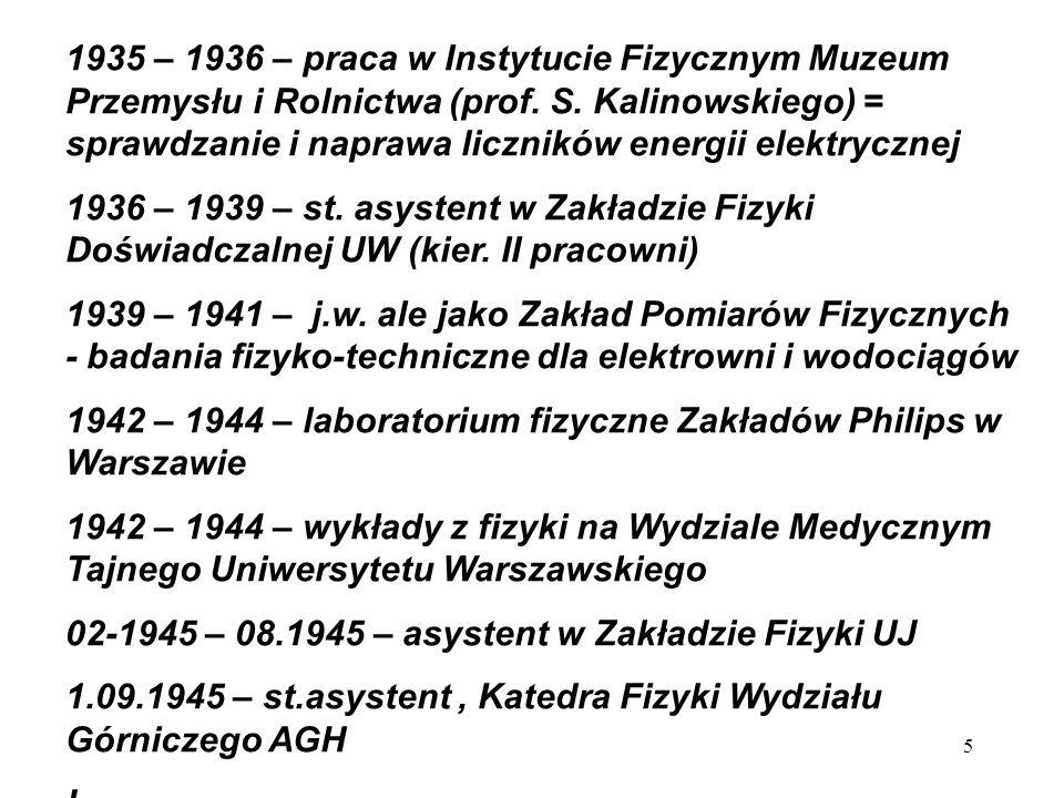 1935 – 1936 – praca w Instytucie Fizycznym Muzeum Przemysłu i Rolnictwa (prof. S. Kalinowskiego) = sprawdzanie i naprawa liczników energii elektrycznej