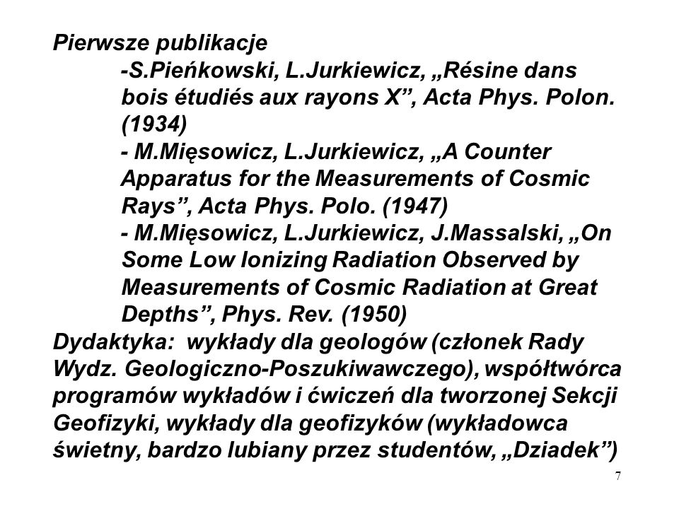 "Pierwsze publikacje -S.Pieńkowski, L.Jurkiewicz, ""Résine dans. bois étudiés aux rayons X , Acta Phys. Polon."