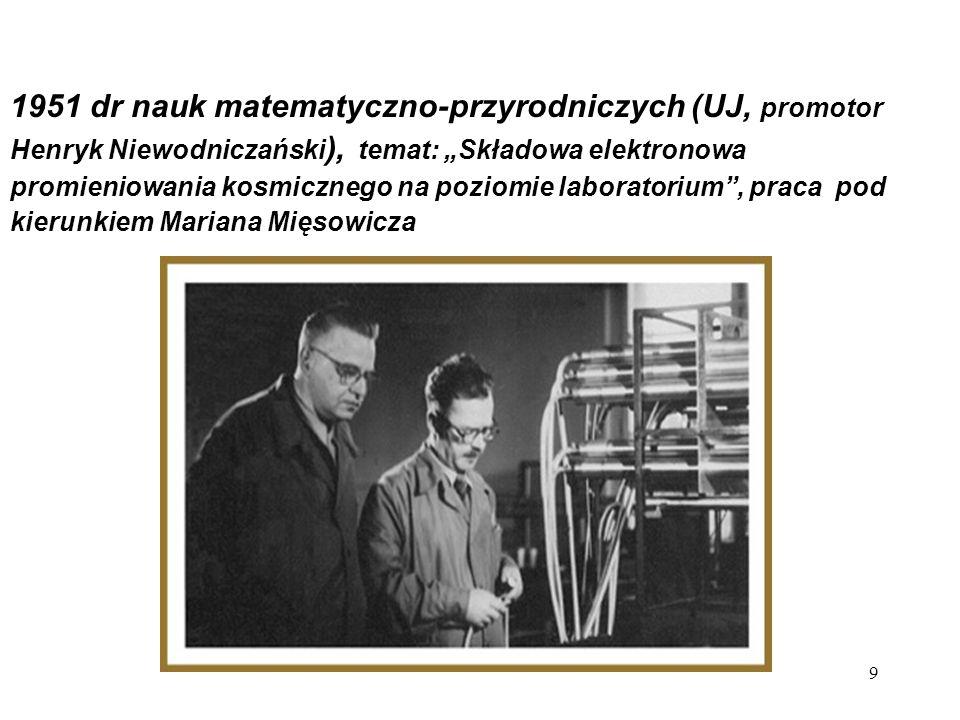 """1951 dr nauk matematyczno-przyrodniczych (UJ, promotor Henryk Niewodniczański), temat: """"Składowa elektronowa promieniowania kosmicznego na poziomie laboratorium , praca pod kierunkiem Mariana Mięsowicza"""