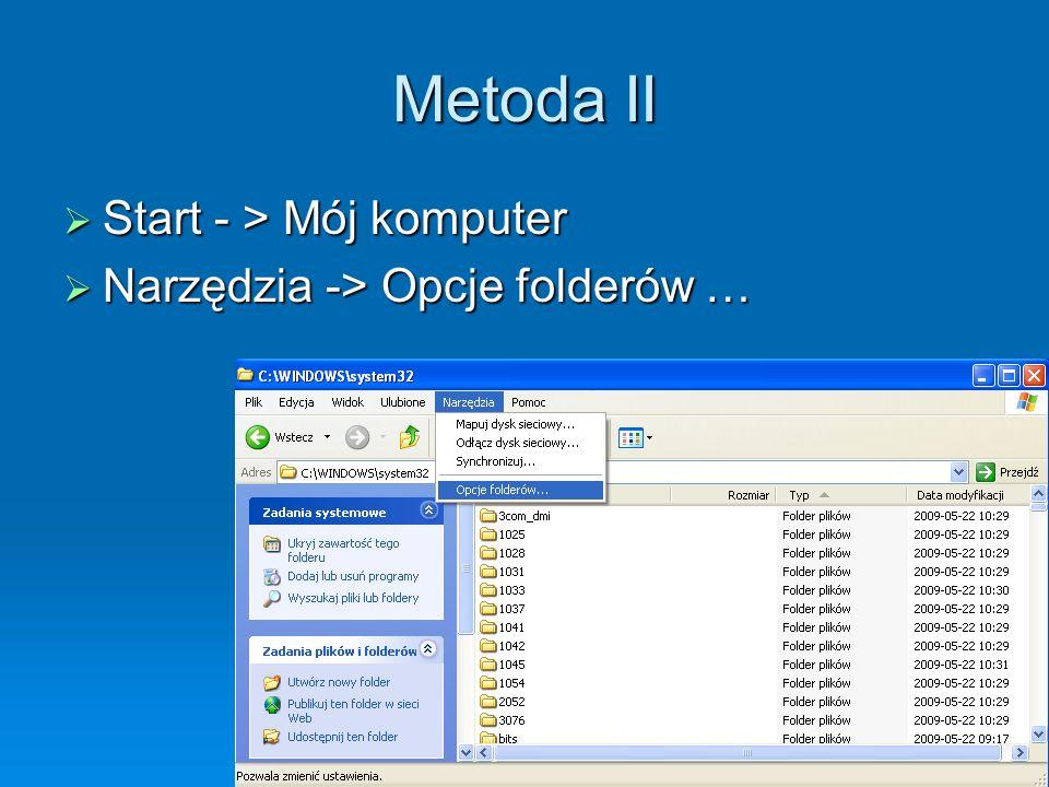 Metoda II Start - > Mój komputer Narzędzia -> Opcje folderów …