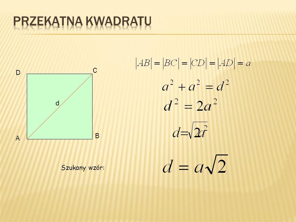 Przekątna kwadratu C D d B A Szukany wzór: