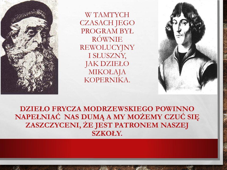 W tamtych czasach jego program był równie rewolucyjny i słuszny, jak dzieło Mikołaja Kopernika.