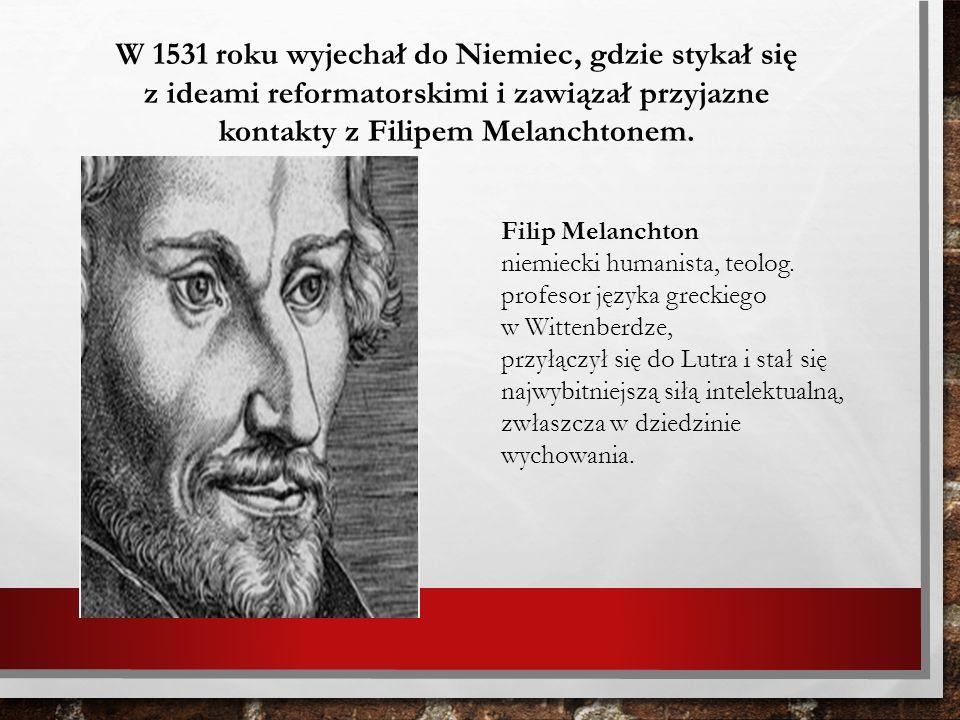 W 1531 roku wyjechał do Niemiec, gdzie stykał się z ideami reformatorskimi i zawiązał przyjazne kontakty z Filipem Melanchtonem.