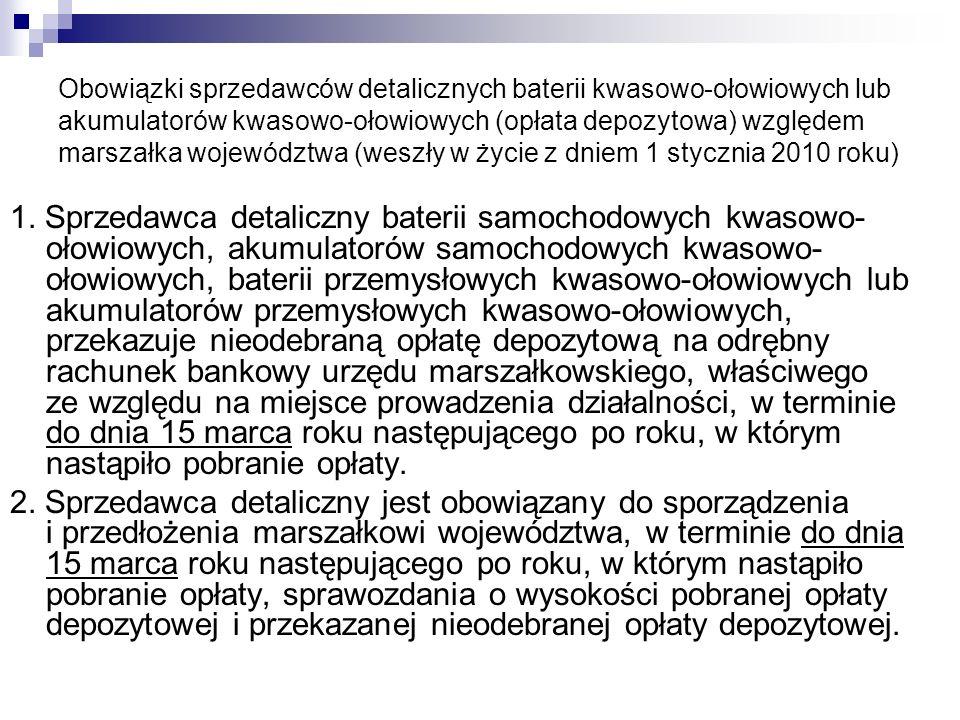 Obowiązki sprzedawców detalicznych baterii kwasowo-ołowiowych lub akumulatorów kwasowo-ołowiowych (opłata depozytowa) względem marszałka województwa (weszły w życie z dniem 1 stycznia 2010 roku)