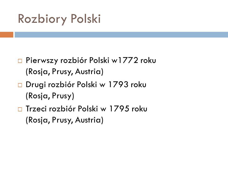 Rozbiory Polski Pierwszy rozbiór Polski w1772 roku (Rosja, Prusy, Austria)