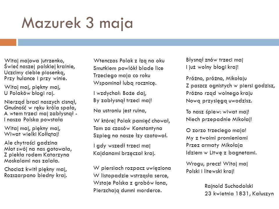 Mazurek 3 maja Błysnął znów trzeci maj I już wolny błogi kraj!