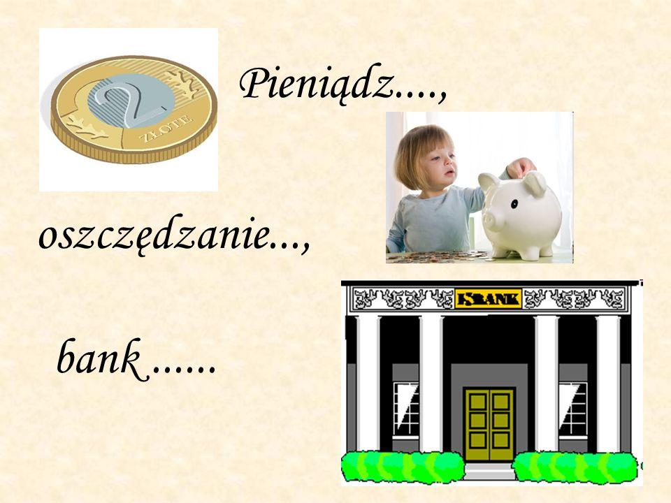 Pieniądz...., oszczędzanie..., bank ......