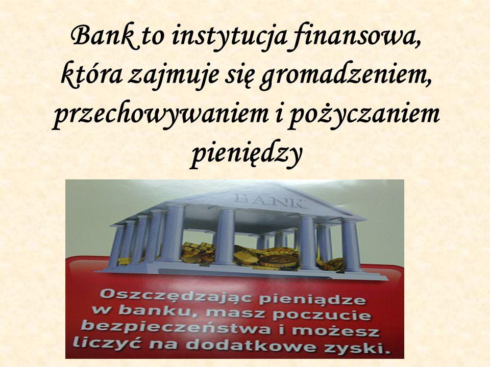 Bank to instytucja finansowa, która zajmuje się gromadzeniem, przechowywaniem i pożyczaniem pieniędzy