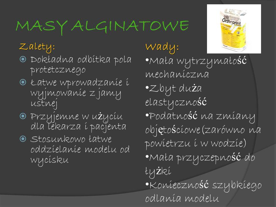 MASY ALGINATOWE Wady: Mała wytrzymałość mechaniczna