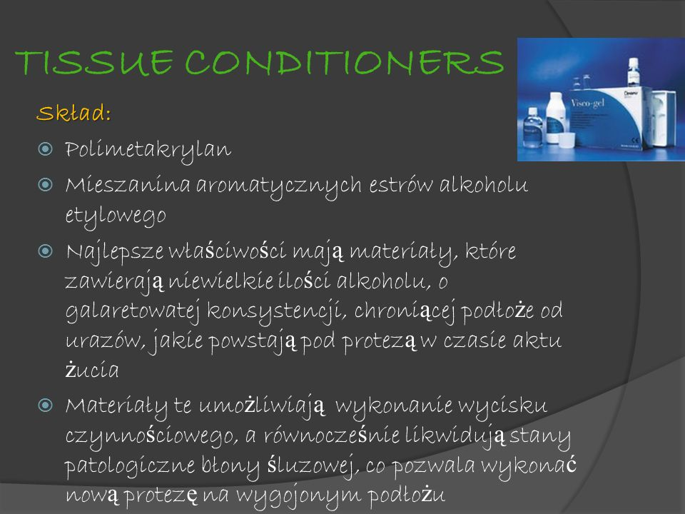 TISSUE CONDITIONERS Skład: Polimetakrylan