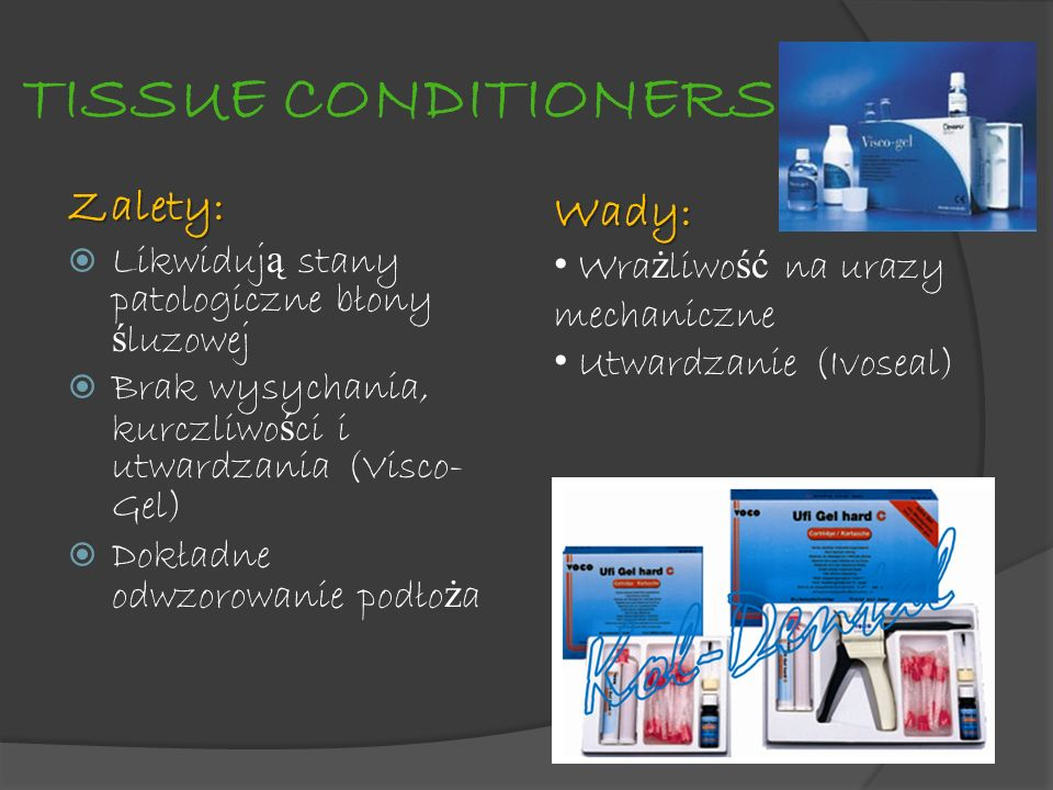 TISSUE CONDITIONERS Wady: Zalety:
