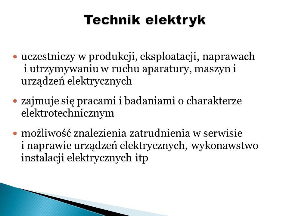 Technik elektryk uczestniczy w produkcji, eksploatacji, naprawach i utrzymywaniu w ruchu aparatury, maszyn i urządzeń elektrycznych.