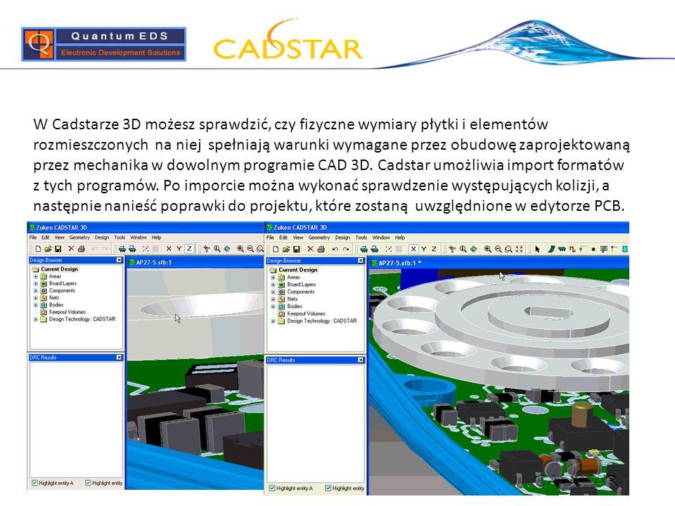 W Cadstarze 3D możesz sprawdzić, czy fizyczne wymiary płytki i elementów rozmieszczonych na niej spełniają warunki wymagane przez obudowę zaprojektowaną przez mechanika w dowolnym programie CAD 3D.