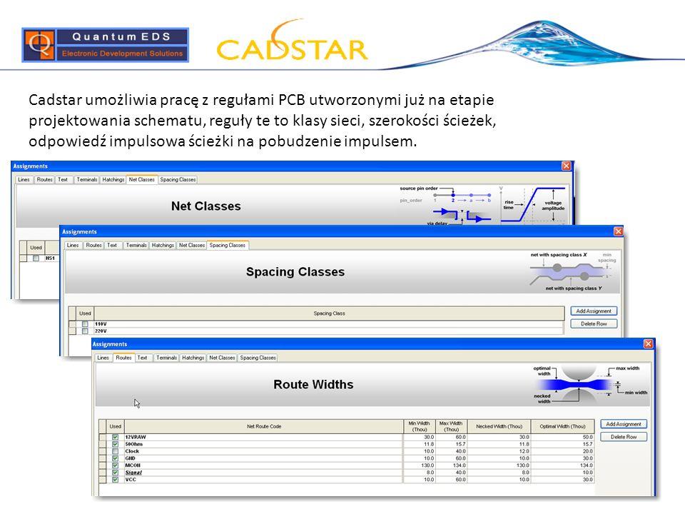 Cadstar umożliwia pracę z regułami PCB utworzonymi już na etapie projektowania schematu, reguły te to klasy sieci, szerokości ścieżek, odpowiedź impulsowa ścieżki na pobudzenie impulsem.