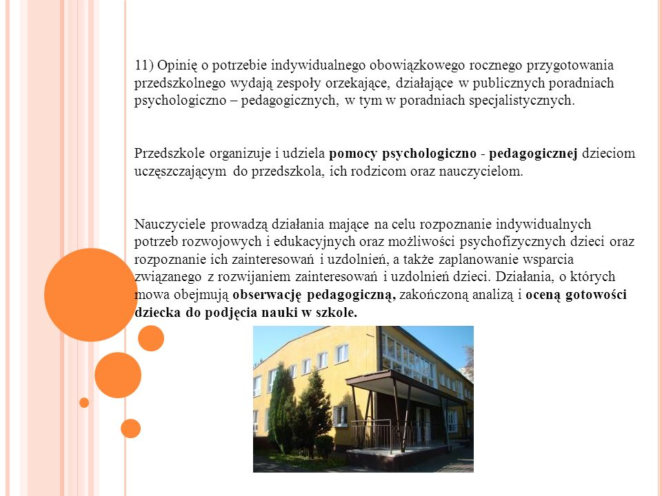 11) Opinię o potrzebie indywidualnego obowiązkowego rocznego przygotowania przedszkolnego wydają zespoły orzekające, działające w publicznych poradniach psychologiczno – pedagogicznych, w tym w poradniach specjalistycznych.