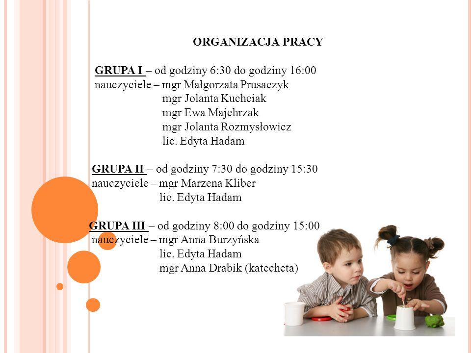 ORGANIZACJA PRACY GRUPA I – od godziny 6:30 do godziny 16:00. nauczyciele – mgr Małgorzata Prusaczyk.