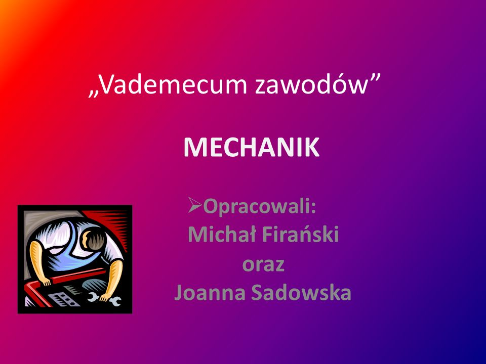 MECHANIK Opracowali: Michał Firański oraz Joanna Sadowska